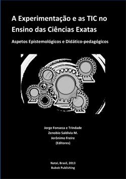 A Experimentaçâo e as TIC no Ensino das Ciencias Exatas. Aspetos Epistemológicos e Didáctico-pedagógicos.